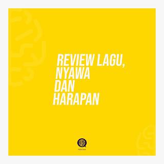 Review Lagu, Nyawa dan Harapan