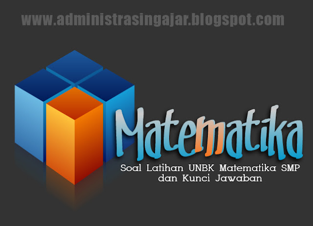 80 Soal Latihan UNBK Matematika SMP dan Kunci Jawaban