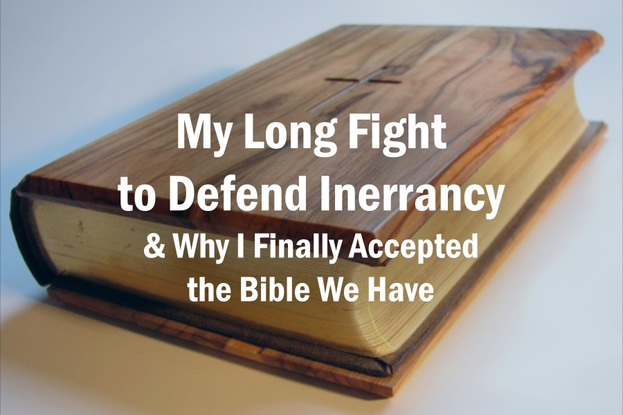 My Long Fight to Defend Inerrancy & Why I Finally Accepted the Bible We Have