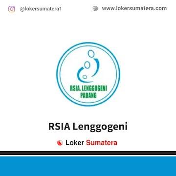 Lowongan Kerja Padang, Rumah Sakit Ibu Anak (RSIA) Lenggogeni Juli 2021
