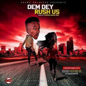 Hausa hip hop music :::  Hashim Zamah Neh – Dem Dey Rush Us