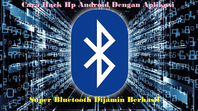 Cara Hack Hp Android Dengan Aplikasi Super Bluetooth Dijamin Berhasil