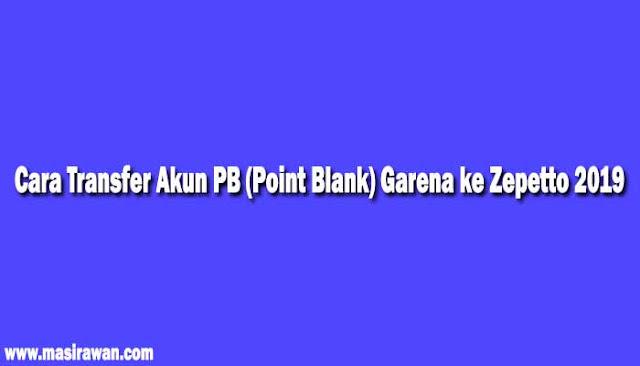 Cara Transfer Akun PB (Point Blank) Garena ke Zepetto 2019