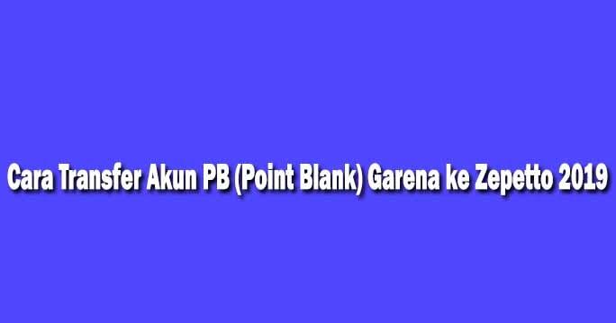 Cara Transfer Akun Pb Point Blank Garena Ke Zepetto 2019 Mas Irawan
