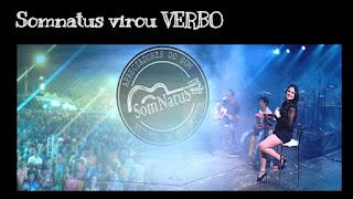 CLIQUE E VEJA: Somnatus virou verbo!