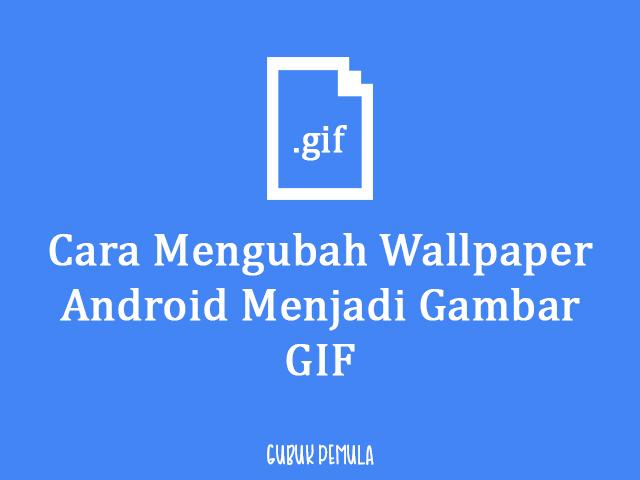 Cara Membuat Gambar Gif Menjadi Wallpaper Di Android