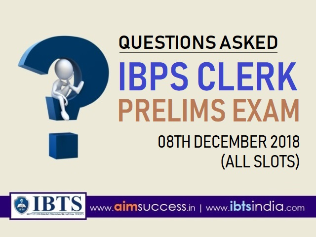 Question asked in IBPS Clerk Prelims Exam 8th December 2018 (All Slots)