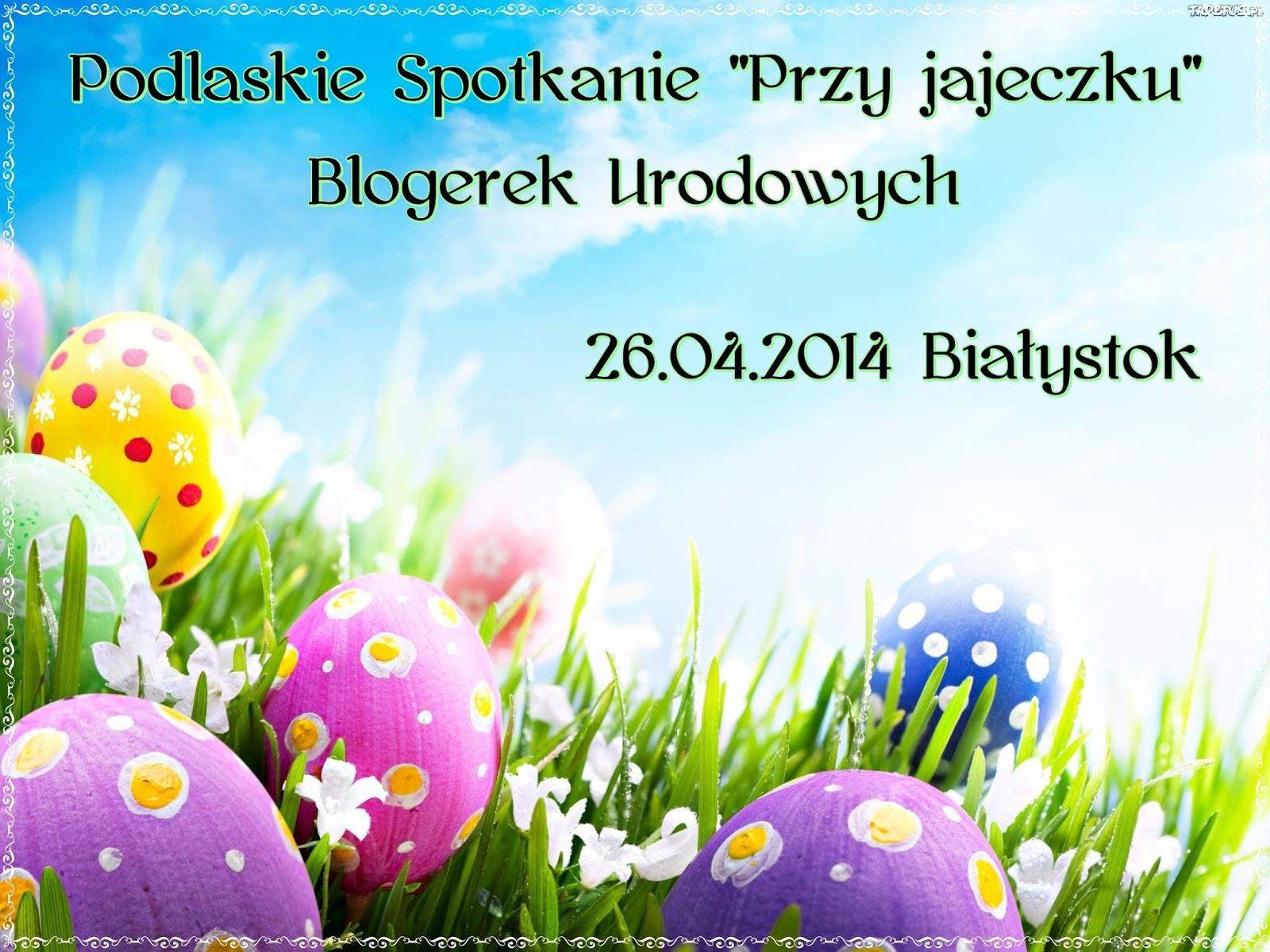 """III SPOTKANIE PODLASKICH BLOGEREK URODOWYCH - """"SPOTKANIE PRZY JAJECZKU"""" ( BIAŁYSTOK, 26.04.2014 )"""