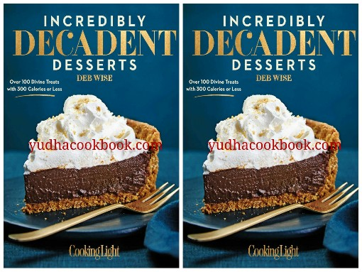 Download ebook Incredibly Decadent Desserts : Over 100 Divine Treats with 300 Calories or Less