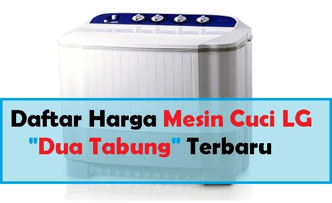Harga Mesin Cuci LG 2 Tabung Terbaru