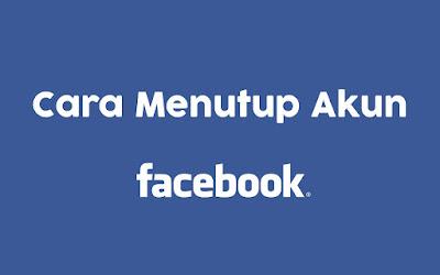 Cara Menghapus Akun Facebook Secara Permanen dan Sementara