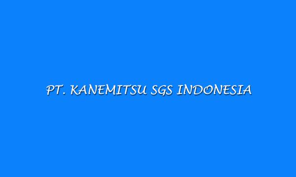 PT. KANEMITSU SGS INDONESIA