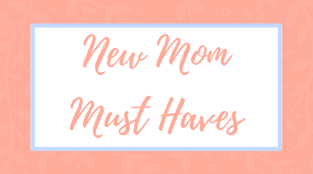 new mom must have items baby items baby gear