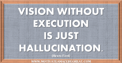 "36 Success Quotes To Motivate And Inspire You: ""Vision without execution is just hallucination."" ― Henry Ford"