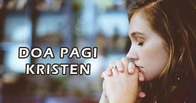 Contoh Doa Pagi Kristen Agar Didengar Tuhan Yukampus
