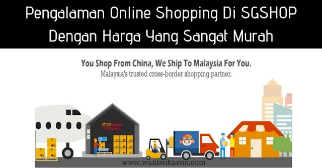 pengalaman membeli - belah barang murah dari china hanya di sgshop malaysia