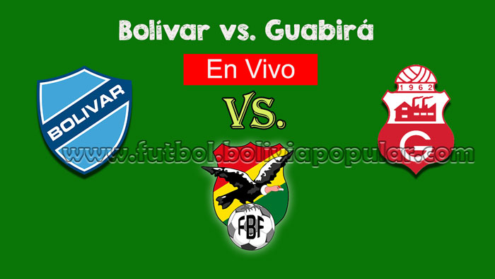 【En Vivo Online】Bolívar vs. Guabirá - Torneo Clausura 2018