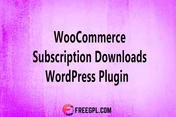 WooCommerce Subscription Downloads WordPress Plugin Nulled Download Free