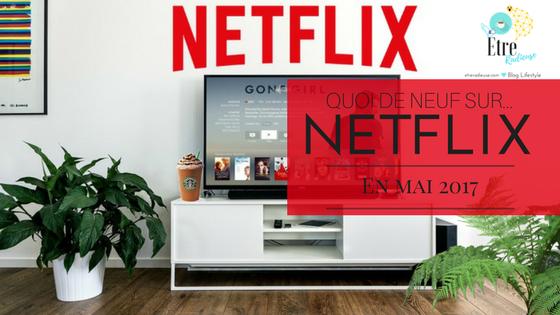 Quoi de neuf sur #Netflix Canada en mai 2017?