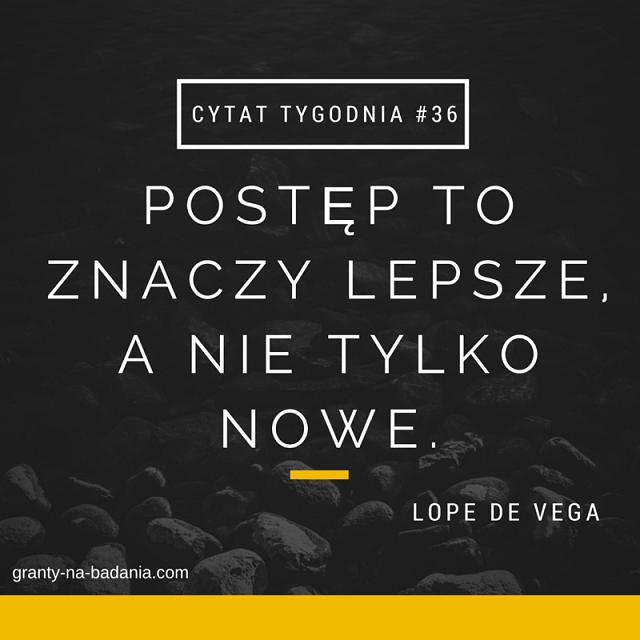 Postęp to znaczy lepsze, a nie tylko nowe. Lope de Vega