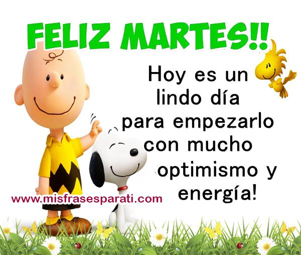 Feliz martes, hoy es un día para empezarlo con mucho optimismo y energía