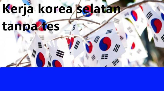 3 Cara Kerja Ke Korea Selatan Tanpa Tes Cbt Eps Topik