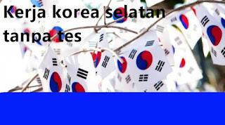 bekerja di korea selatan tanpa mengikuti tes