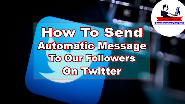How To Send Automatic Message To Our Followers On Twitter
