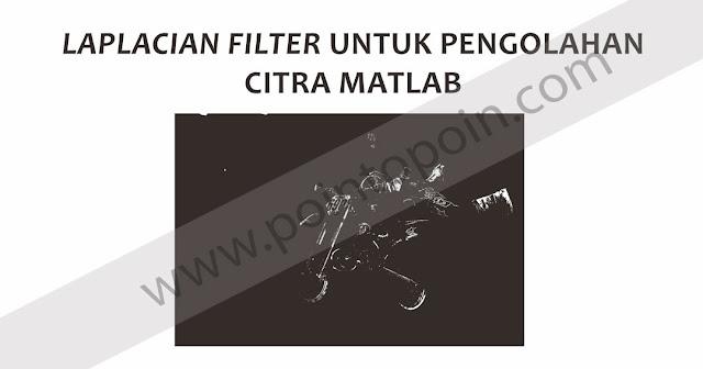 Laplacian Filter Untuk Pengolahan Citra MATLAB