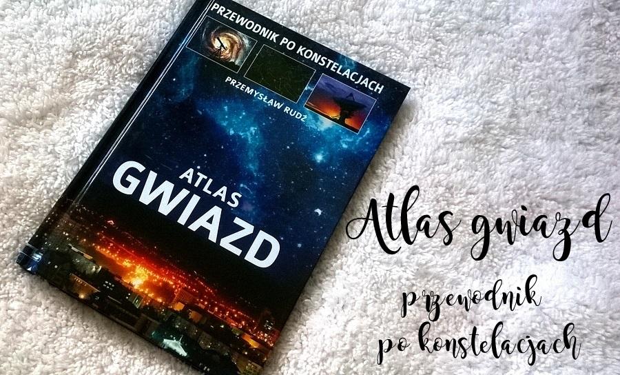 Atlas gwiazd. Przewodnik po konstelacjach - Przemysław Rudź