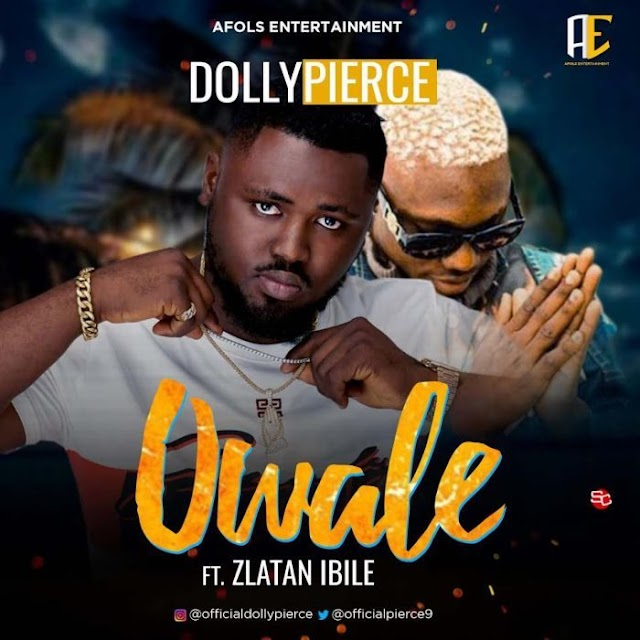 [Music] Dollypierce Ft. Zlatan – Owale