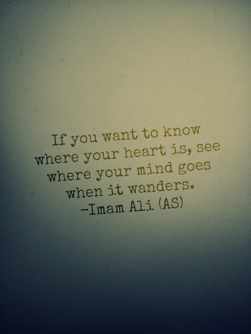 Hazrat Ali Quotes If You Want To Know Where Your Heart Is See