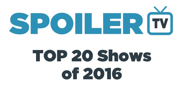 The @SpoilerTV Top 20 Shows of the Year - 2016