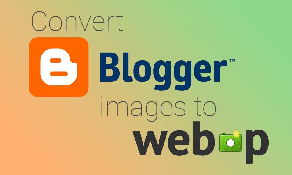 Cara Mudah Mengkonversi Gambar Blogger Menjadi WebP Untuk Amp-img Dengan Fallback