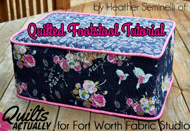 quilted footstool tutorial by Heather Seminelli of Quilts Actually for Fort Worth Fabric Studio
