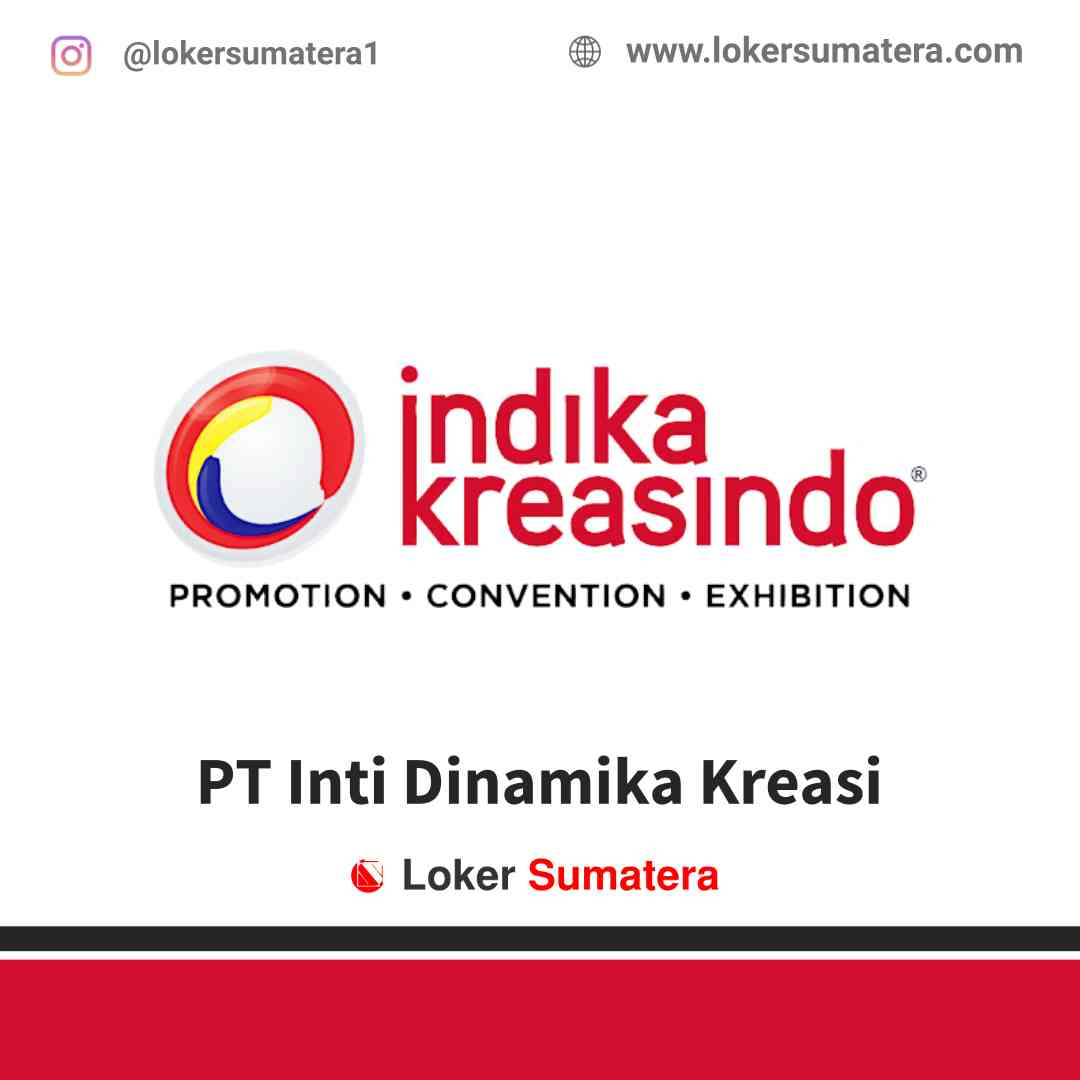 Lowongan Kerja Pekanbaru, PT Inti Dinamika Kreasi Juli 2021