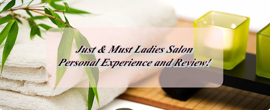 Just & Must Ladies Salon -- Personal Experience and Review!