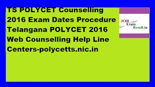 TS POLYCET Counselling 2016 Exam Dates Procedure Telangana POLYCET 2016 Web Counselling Help Line Centers-polycetts.nic.in