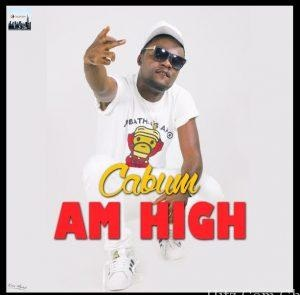 [New Music] Cabum – Am High (Prod By @Cabumonline) Download mp3