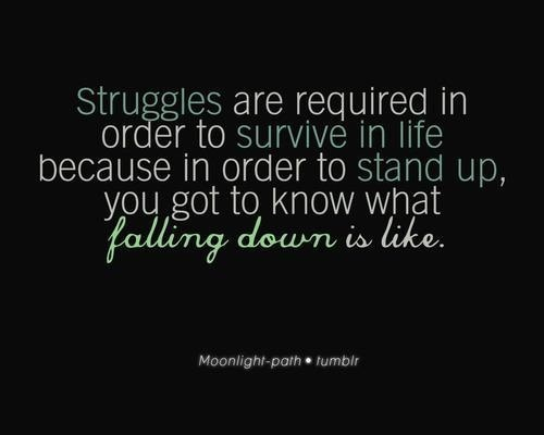 Struggles are required in order to survive in life because ...