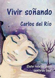 Portada de Vivir soñando, de Carlos del Río