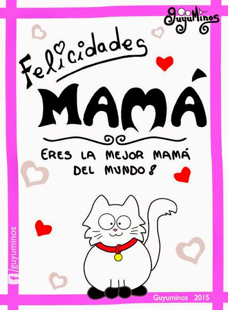 Felicidades Mamá... Eres la mejor Mamá del Mundo!   Guyuminos 2015