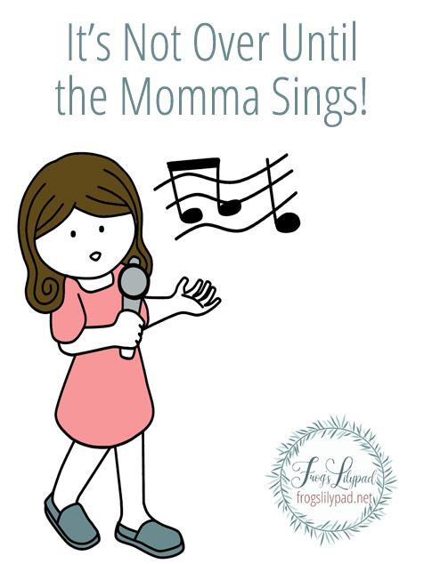 It's Not Over Until the Homeschool Momma Sings