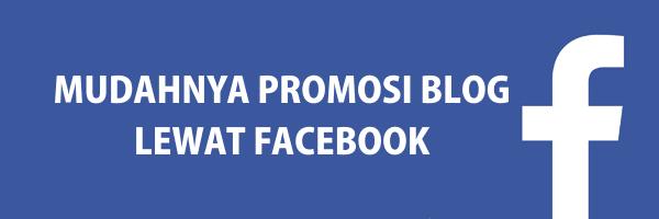 Mudahnya Promosikan Blog lewat facebook