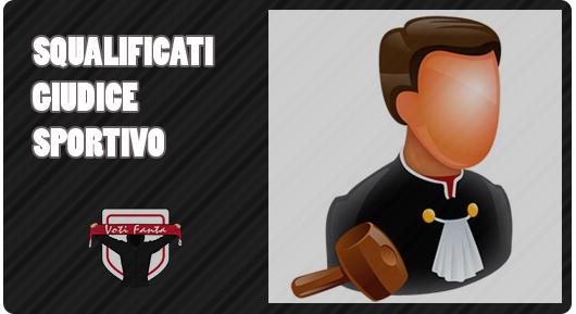 Squalificati GIUDICE SPORTIVO per la 34 giornata di Serie A