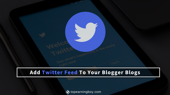 How To Add Twitter Feed To Your Blogger Blogs