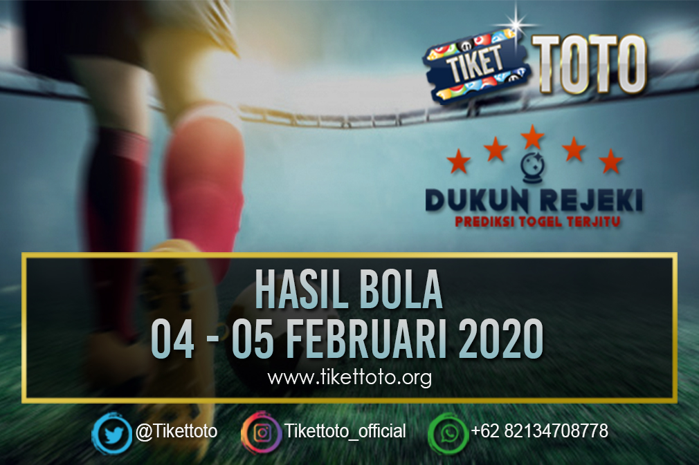 HASIL BOLA TANGGAL 04 – 05 FEBRUARI 2020