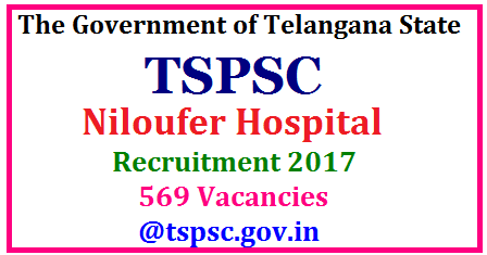 Telangana Niloufer Hospital Recruitment 2017- 569 vacancies @ tspsc.gov.in Niloufer Hospital Recruitment 2017 in Telangana- Hyderabad Niloufer Hospital Recruitment 2017 – TSPSC Recruitment 2017. Department of Health, Medical & Family Welfare, Government of Telangana. Vacancies to be filled under guidelines of Directorate of Health & Family Welfare, Directorate of Medical Education. /2017/06/telangana-niloufer-hospital-recruitment-notification-2017-apply-online-hall-tickets-answerkey-results-www.tspsc.gov.in.html