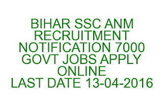 BIHAR SSC ANM RECRUITMENT NOTIFICATION 7000 GOVT JOBS APPLY ONLINE LAST DATE 13-04-2016