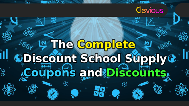 The Complete Discount School Supply Coupons & Discounts - Clevious Coupons